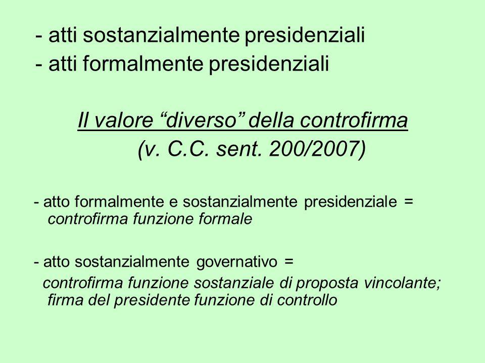 """- atti sostanzialmente presidenziali - atti formalmente presidenziali Il valore """"diverso"""" della controfirma (v. C.C. sent. 200/2007) - atto formalment"""