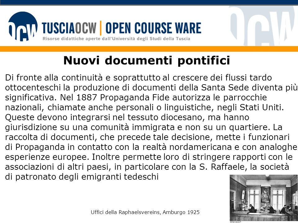 Nuovi documenti pontifici Di fronte alla continuità e soprattutto al crescere dei flussi tardo ottocenteschi la produzione di documenti della Santa Sede diventa più significativa.