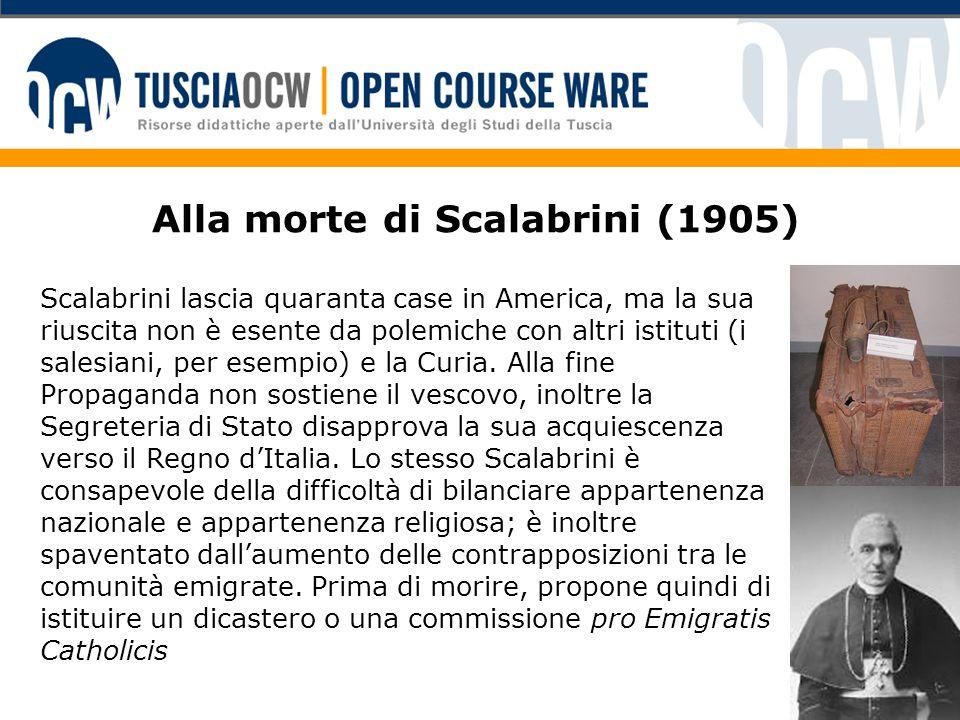 Alla morte di Scalabrini (1905) Scalabrini lascia quaranta case in America, ma la sua riuscita non è esente da polemiche con altri istituti (i salesiani, per esempio) e la Curia.