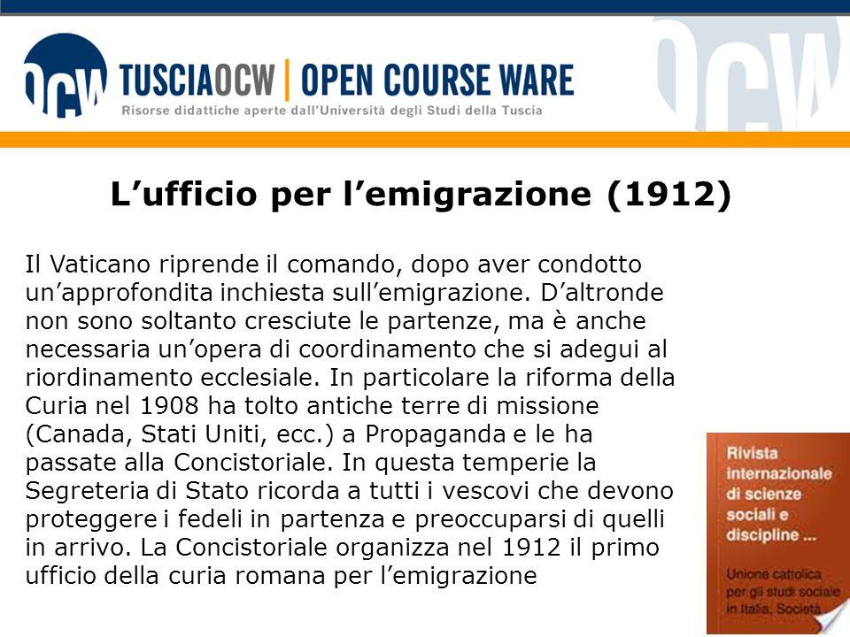 L'ufficio per l'emigrazione (1912) Il Vaticano riprende il comando, dopo aver condotto un'approfondita inchiesta sull'emigrazione.