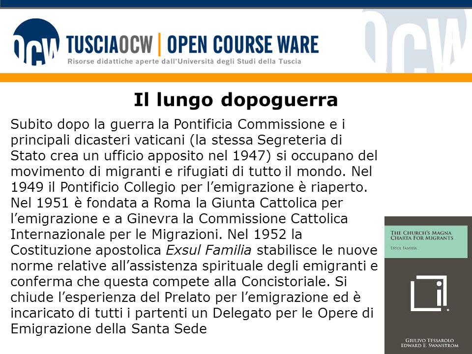 Il lungo dopoguerra Subito dopo la guerra la Pontificia Commissione e i principali dicasteri vaticani (la stessa Segreteria di Stato crea un ufficio apposito nel 1947) si occupano del movimento di migranti e rifugiati di tutto il mondo.