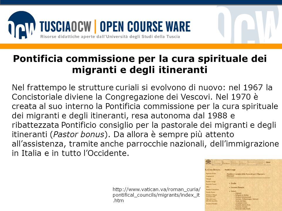 Pontificia commissione per la cura spirituale dei migranti e degli itineranti Nel frattempo le strutture curiali si evolvono di nuovo: nel 1967 la Concistoriale diviene la Congregazione dei Vescovi.