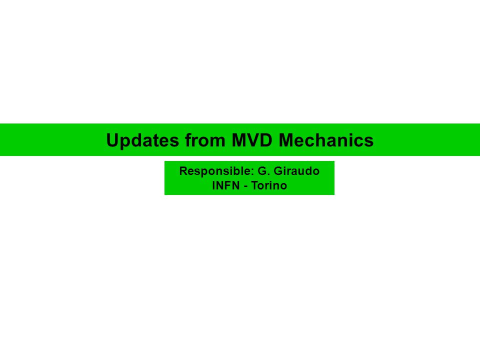 Updates from MVD Mechanics Responsible: G. Giraudo INFN - Torino