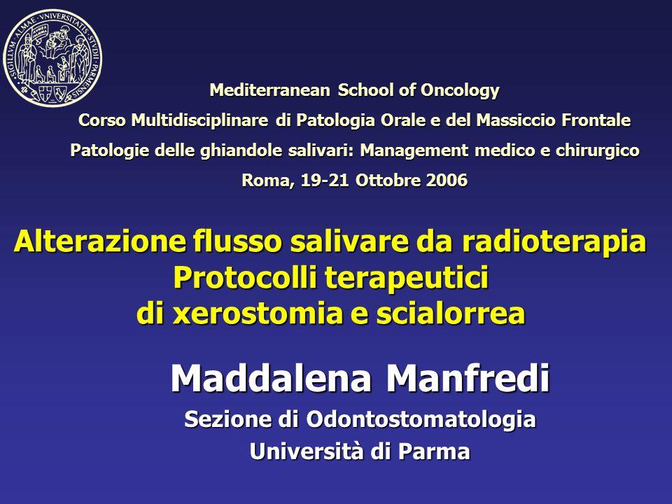 Alterazione flusso salivare da radioterapia Protocolli terapeutici di xerostomia e scialorrea Maddalena Manfredi Sezione di Odontostomatologia Univers