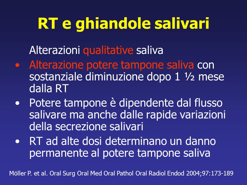 RT e ghiandole salivari Alterazioni qualitative saliva Alterazione potere tampone saliva con sostanziale diminuzione dopo 1 ½ mese dalla RT Potere tam
