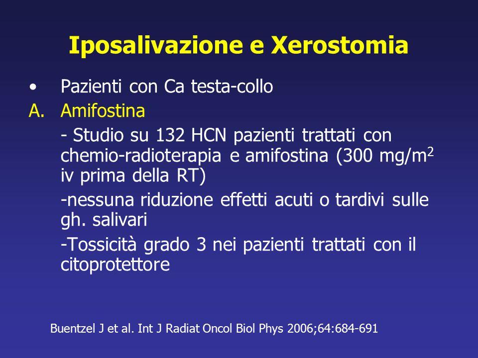 Iposalivazione e Xerostomia Pazienti con Ca testa-collo A.Amifostina - Studio su 132 HCN pazienti trattati con chemio-radioterapia e amifostina (300 m