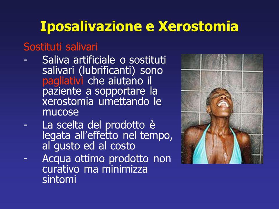 Iposalivazione e Xerostomia Sostituti salivari -Saliva artificiale o sostituti salivari (lubrificanti) sono pagliativi che aiutano il paziente a soppo