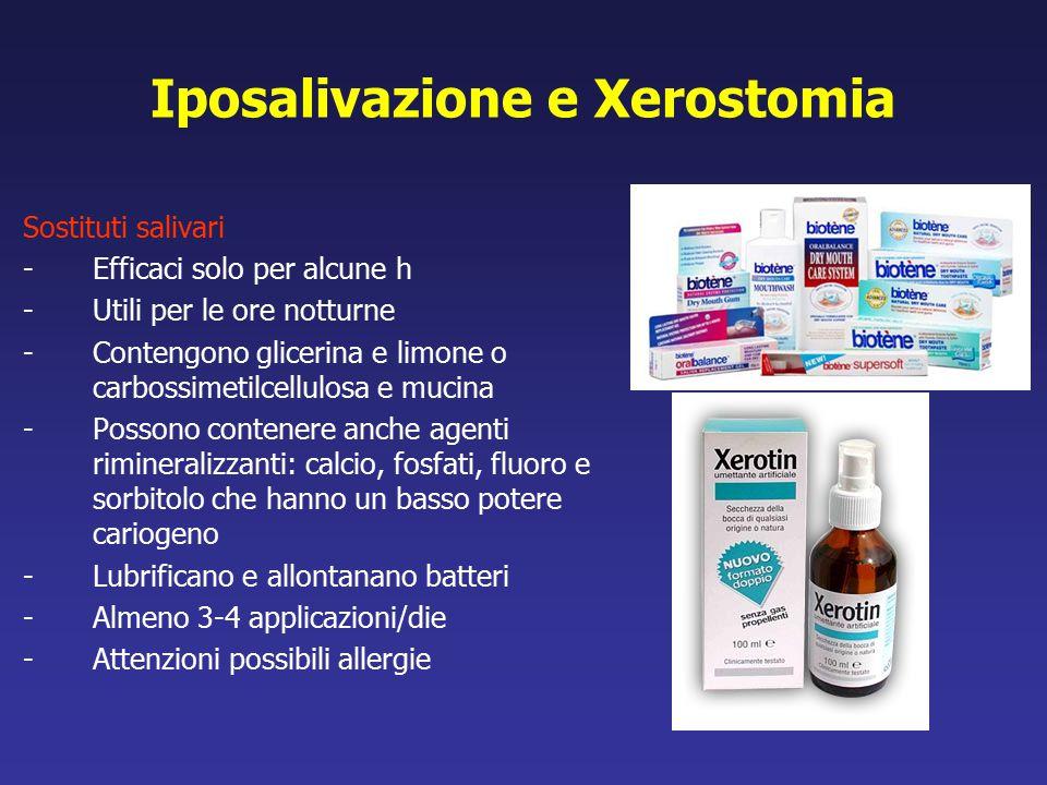 Iposalivazione e Xerostomia Sostituti salivari -Efficaci solo per alcune h -Utili per le ore notturne -Contengono glicerina e limone o carbossimetilce