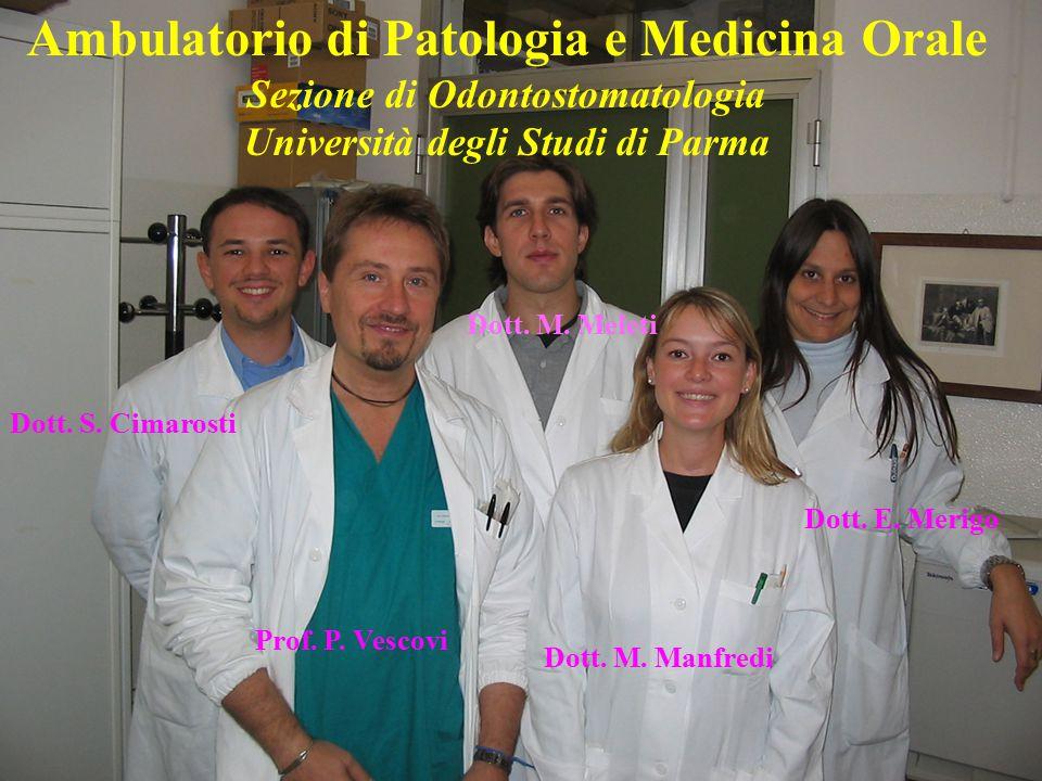 Ambulatorio di Patologia e Medicina Orale Sezione di Odontostomatologia Università degli Studi di Parma Prof. P. Vescovi Dott. M. Manfredi Dott. S. Ci