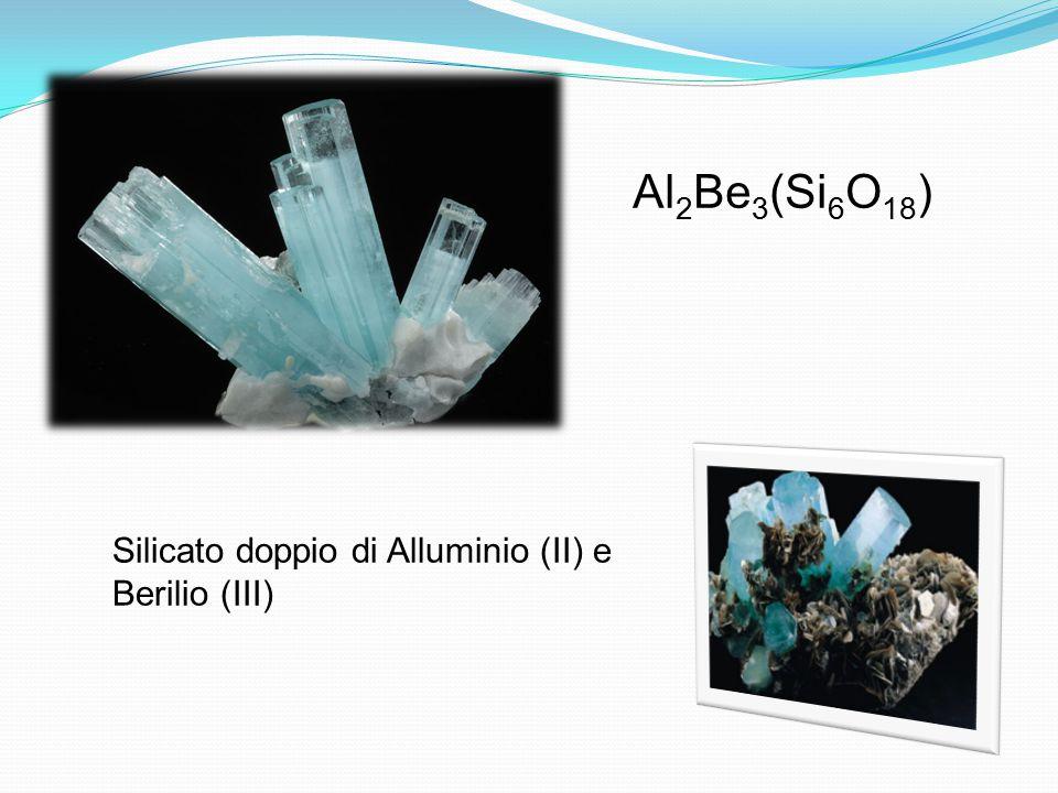 Silicato doppio di Alluminio (II) e Berilio (III) Al 2 Be 3 (Si 6 O 18 )