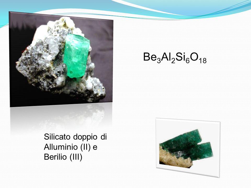 Be 3 Al 2 Si 6 O 18 Silicato doppio di Alluminio (II) e Berilio (III)