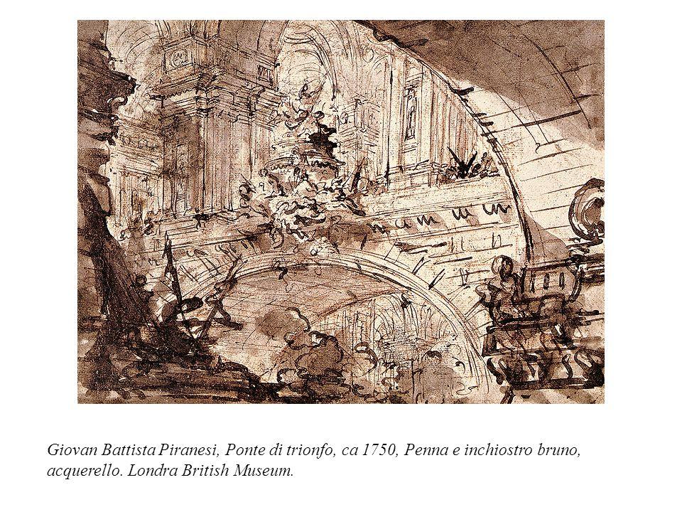 Giovan Battista Piranesi, Ponte di trionfo, ca 1750, Penna e inchiostro bruno, acquerello. Londra British Museum.