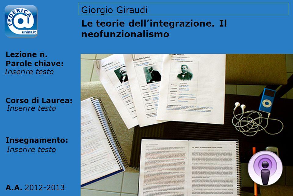 Lezione n. Parole chiave: Corso di Laurea: Insegnamento: A.A. 2012-2013 Giorgio Giraudi Le teorie dell'integrazione. Il neofunzionalismo Inserire test