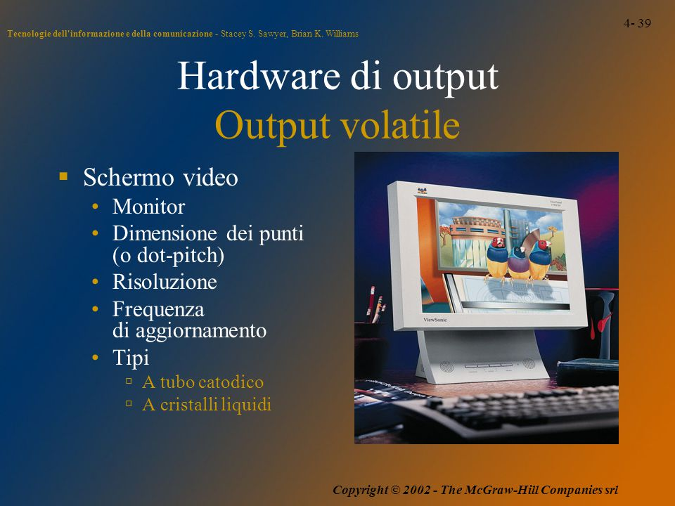 4- 39 Tecnologie dell'informazione e della comunicazione - Stacey S. Sawyer, Brian K. Williams Copyright © 2002 - The McGraw-Hill Companies srl Hardwa