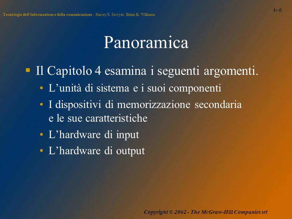 4- 6 Tecnologie dell'informazione e della comunicazione - Stacey S. Sawyer, Brian K. Williams Copyright © 2002 - The McGraw-Hill Companies srl Panoram