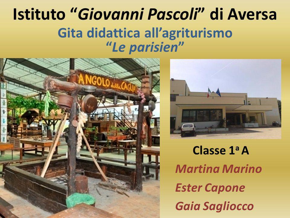 """Istituto """"Giovanni Pascoli"""" di Aversa Classe 1 a A Martina Marino Ester Capone Gaia Sagliocco Gita didattica all'agriturismo """"Le parisien"""""""