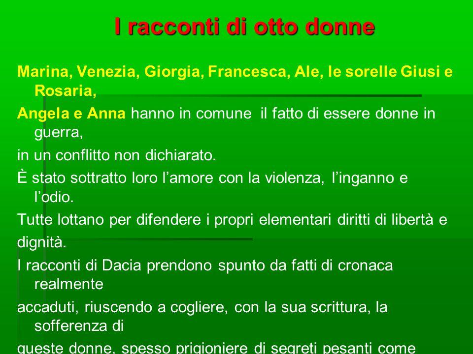 I racconti di otto donne Marina, Venezia, Giorgia, Francesca, Ale, le sorelle Giusi e Rosaria, Angela e Anna hanno in comune il fatto di essere donne in guerra, in un conflitto non dichiarato.
