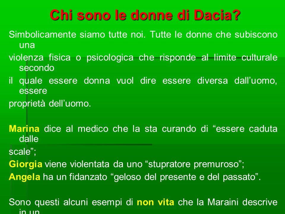 Chi sono le donne di Dacia? Simbolicamente siamo tutte noi. Tutte le donne che subiscono una violenza fisica o psicologica che risponde al limite cult