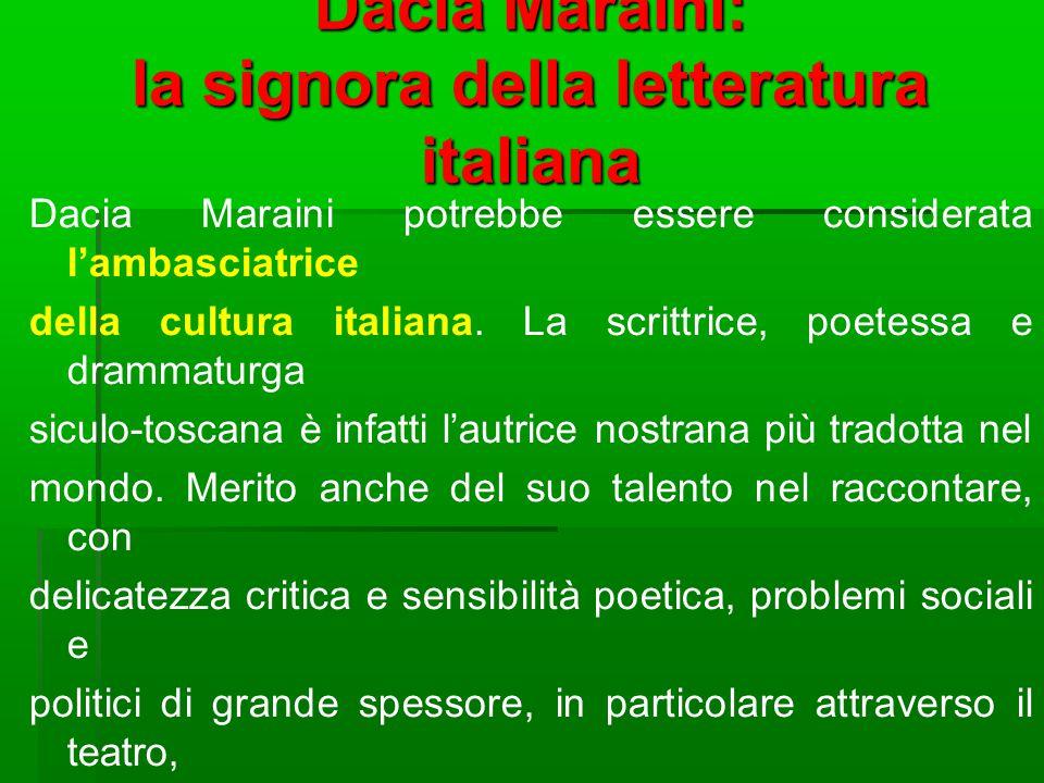 Dacia Maraini: la signora della letteratura italiana Dacia Maraini potrebbe essere considerata l'ambasciatrice della cultura italiana. La scrittrice,