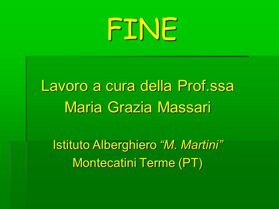 """FINE Lavoro a cura della Prof.ssa Maria Grazia Massari Istituto Alberghiero """"M. Martini"""" Montecatini Terme (PT)"""