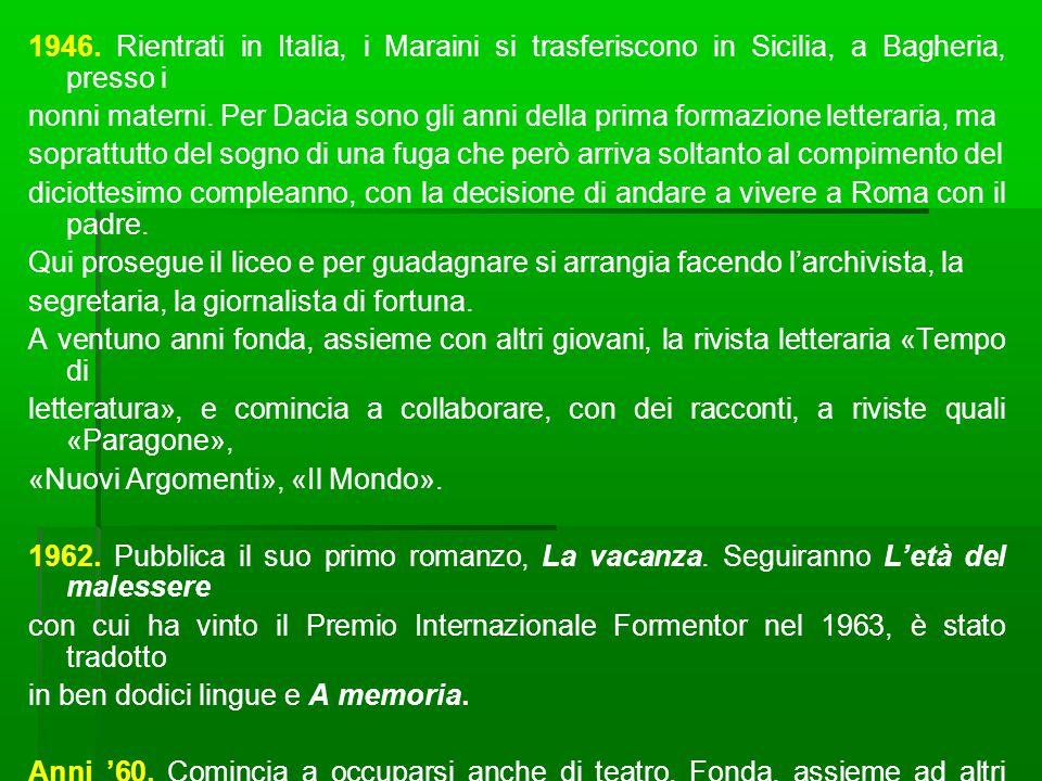 1946. Rientrati in Italia, i Maraini si trasferiscono in Sicilia, a Bagheria, presso i nonni materni. Per Dacia sono gli anni della prima formazione l