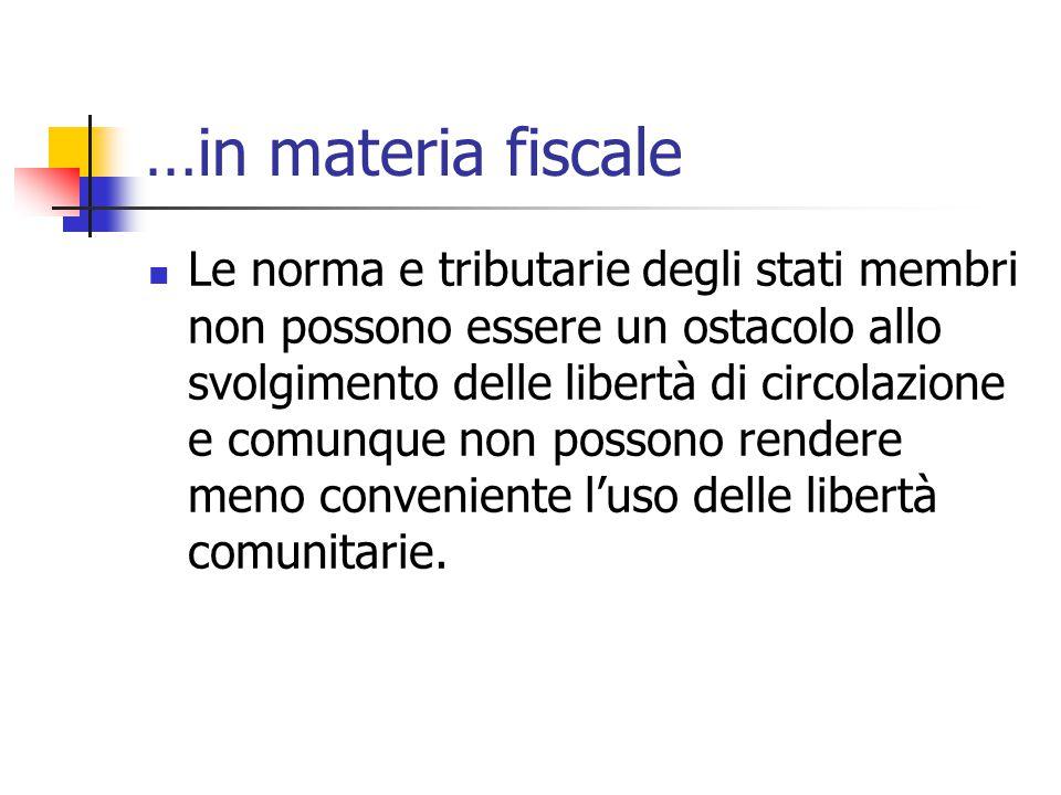 …in materia fiscale Le norma e tributarie degli stati membri non possono essere un ostacolo allo svolgimento delle libertà di circolazione e comunque
