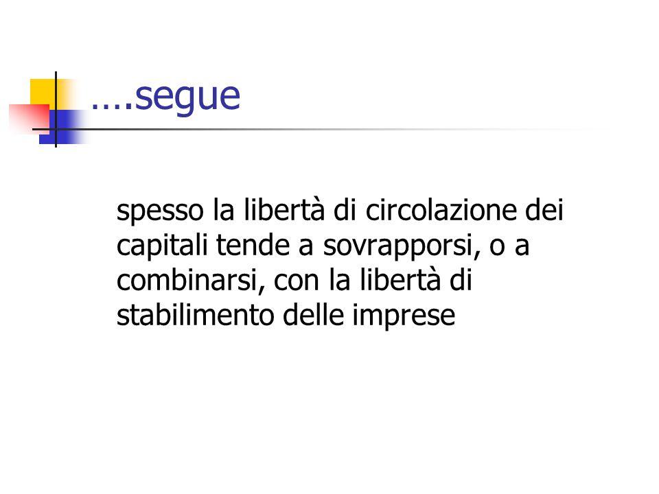 ….segue spesso la libertà di circolazione dei capitali tende a sovrapporsi, o a combinarsi, con la libertà di stabilimento delle imprese