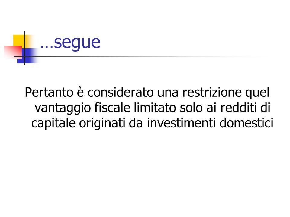 …segue Pertanto è considerato una restrizione quel vantaggio fiscale limitato solo ai redditi di capitale originati da investimenti domestici