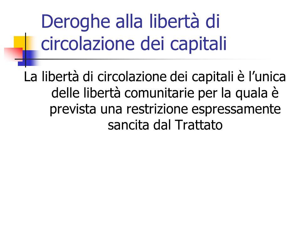 Deroghe alla libertà di circolazione dei capitali La libertà di circolazione dei capitali è l'unica delle libertà comunitarie per la quala è prevista