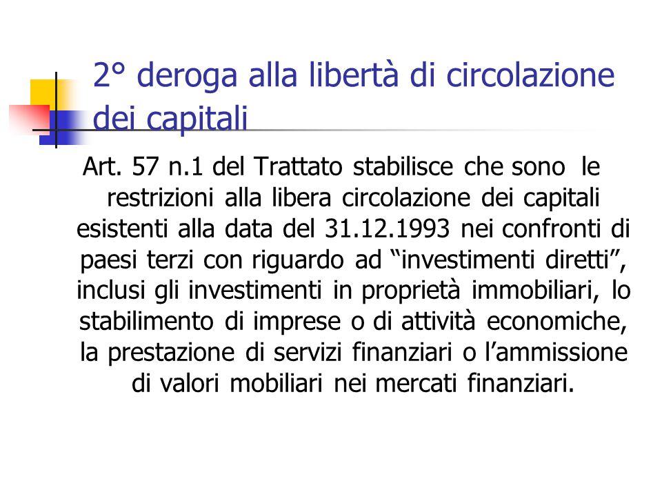 2° deroga alla libertà di circolazione dei capitali Art. 57 n.1 del Trattato stabilisce che sono le restrizioni alla libera circolazione dei capitali