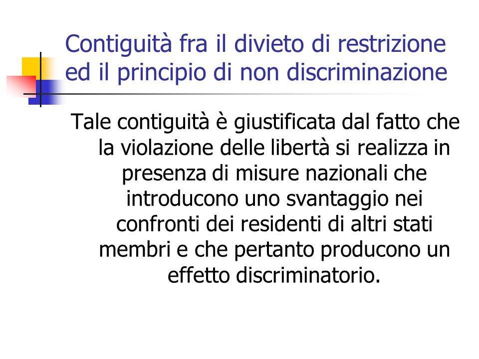 Contiguità fra il divieto di restrizione ed il principio di non discriminazione Tale contiguità è giustificata dal fatto che la violazione delle liber