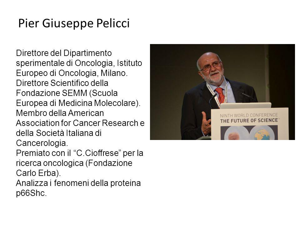 Pier Giuseppe Pelicci Direttore del Dipartimento sperimentale di Oncologia, Istituto Europeo di Oncologia, Milano. Direttore Scientifico della Fondazi
