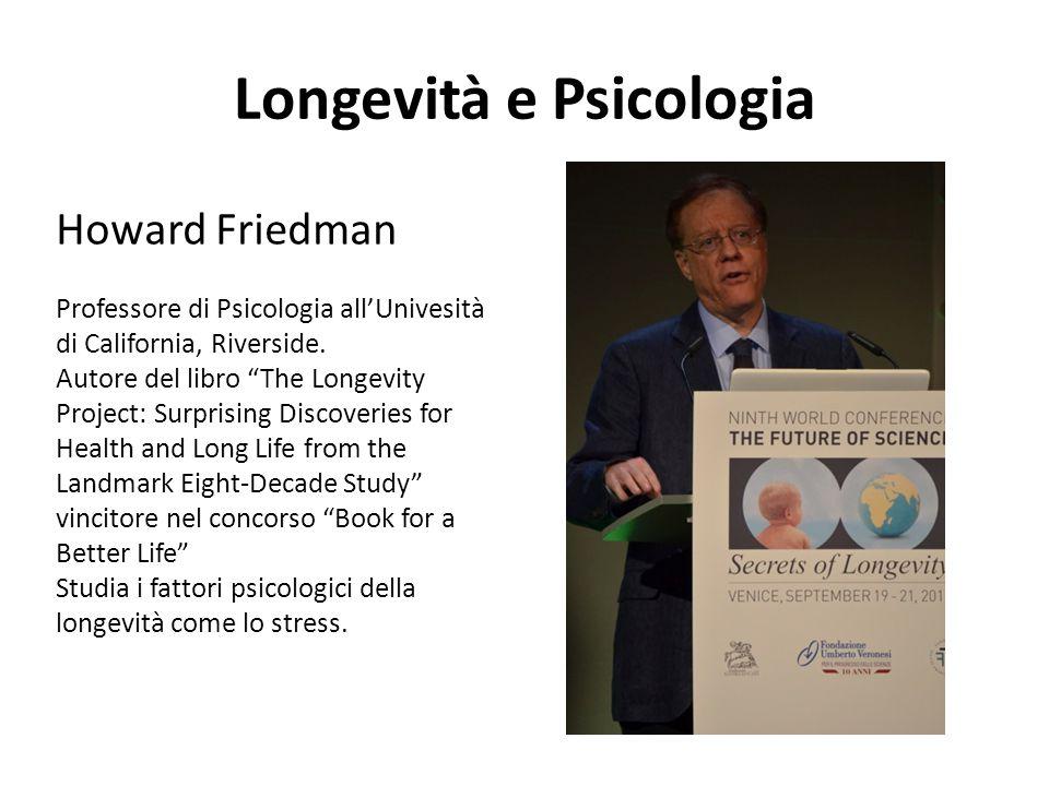 """Longevità e Psicologia Howard Friedman Professore di Psicologia all'Univesità di California, Riverside. Autore del libro """"The Longevity Project: Surpr"""