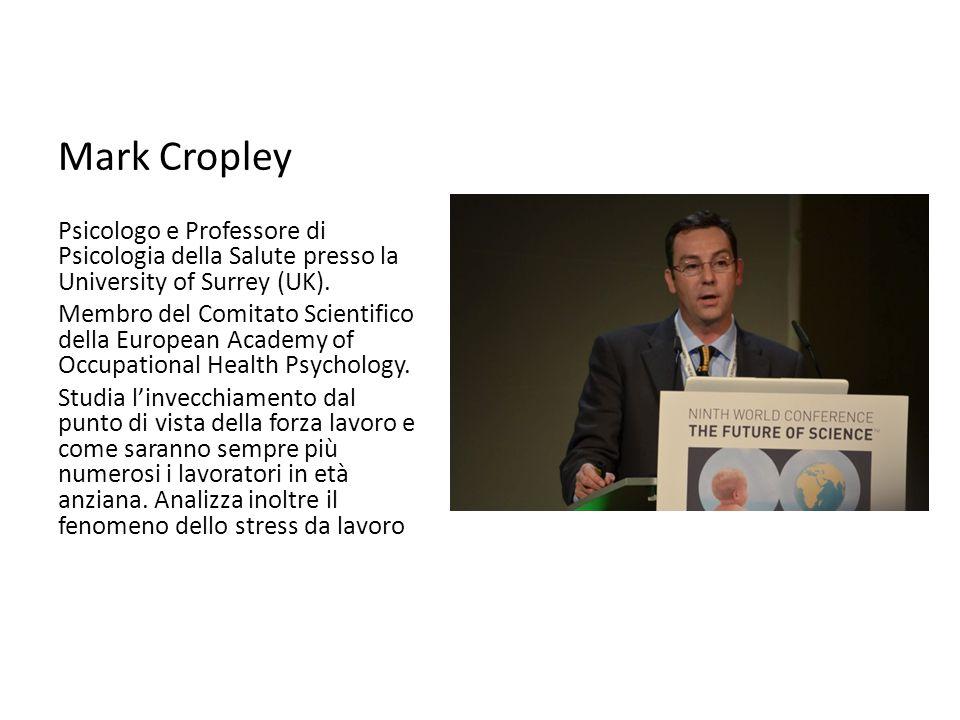 Mark Cropley Psicologo e Professore di Psicologia della Salute presso la University of Surrey (UK). Membro del Comitato Scientifico della European Aca