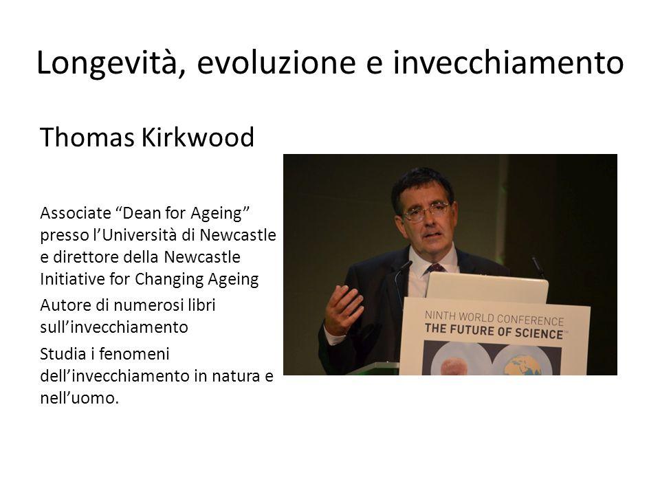 """Longevità, evoluzione e invecchiamento Thomas Kirkwood Associate """"Dean for Ageing"""" presso l'Università di Newcastle e direttore della Newcastle Initia"""