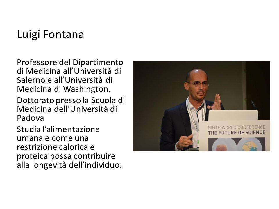 Luigi Fontana Professore del Dipartimento di Medicina all'Università di Salerno e all'Università di Medicina di Washington. Dottorato presso la Scuola