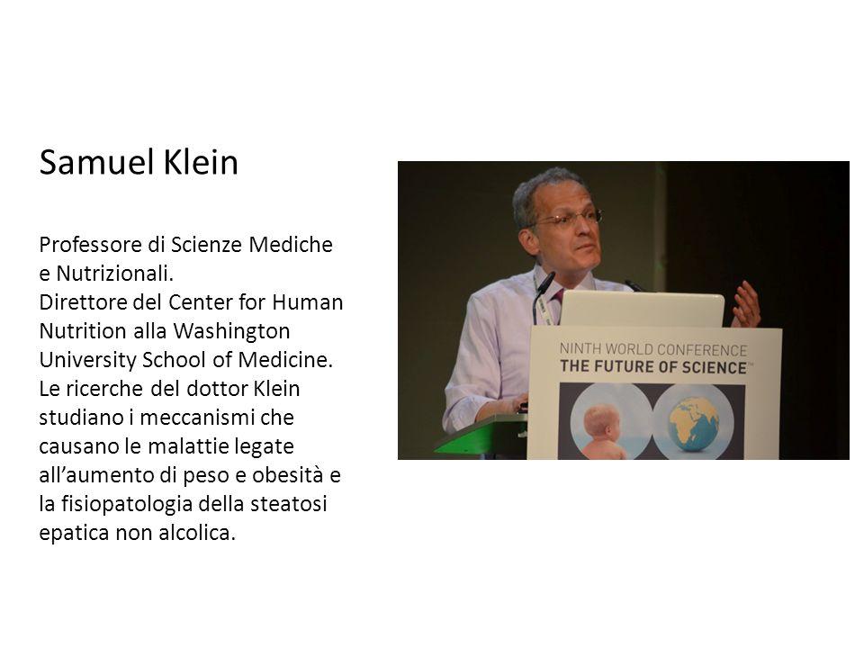 Samuel Klein Professore di Scienze Mediche e Nutrizionali. Direttore del Center for Human Nutrition alla Washington University School of Medicine. Le
