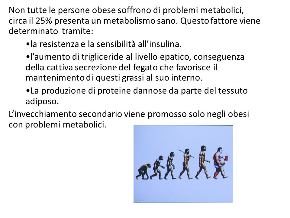 Non tutte le persone obese soffrono di problemi metabolici, circa il 25% presenta un metabolismo sano. Questo fattore viene determinato tramite: la re