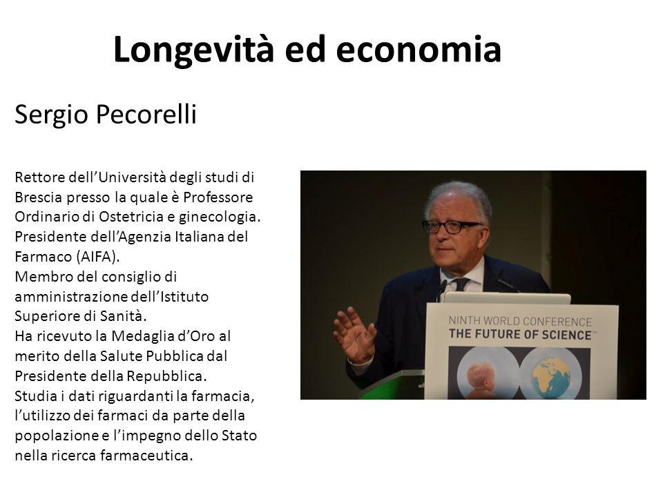 Longevità ed economia Sergio Pecorelli Rettore dell'Università degli studi di Brescia presso la quale è Professore Ordinario di Ostetricia e ginecolog