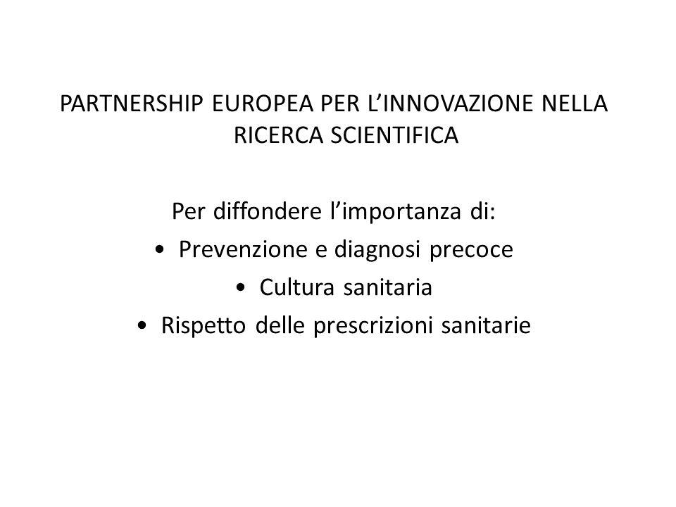 PARTNERSHIP EUROPEA PER L'INNOVAZIONE NELLA RICERCA SCIENTIFICA Per diffondere l'importanza di: Prevenzione e diagnosi precoce Cultura sanitaria Rispe