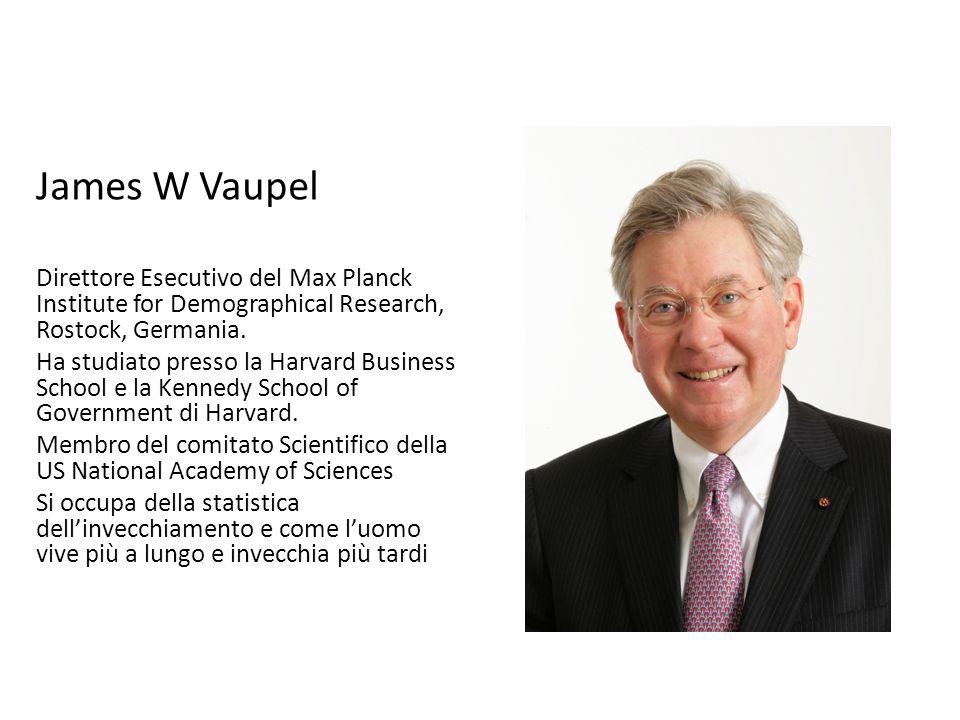 James W Vaupel Direttore Esecutivo del Max Planck Institute for Demographical Research, Rostock, Germania. Ha studiato presso la Harvard Business Scho