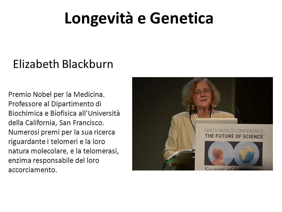 Longevità e Genetica Elizabeth Blackburn Premio Nobel per la Medicina. Professore al Dipartimento di Biochimica e Biofisica all'Università della Calif