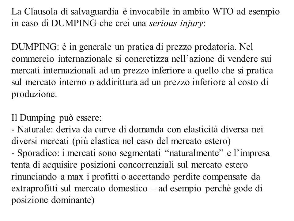 La Clausola di salvaguardia è invocabile in ambito WTO ad esempio in caso di DUMPING che crei una serious injury: DUMPING: è in generale un pratica di prezzo predatoria.