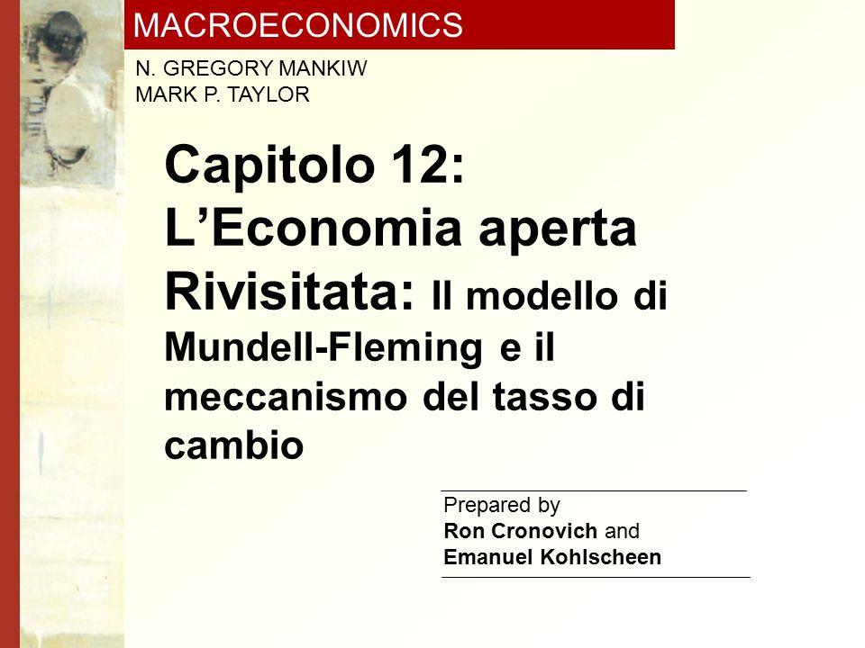 MACROECONOMICS N. GREGORY MANKIW MARK P. TAYLOR Prepared by Ron Cronovich and Emanuel Kohlscheen Capitolo 12: L'Economia aperta Rivisitata: Il modello