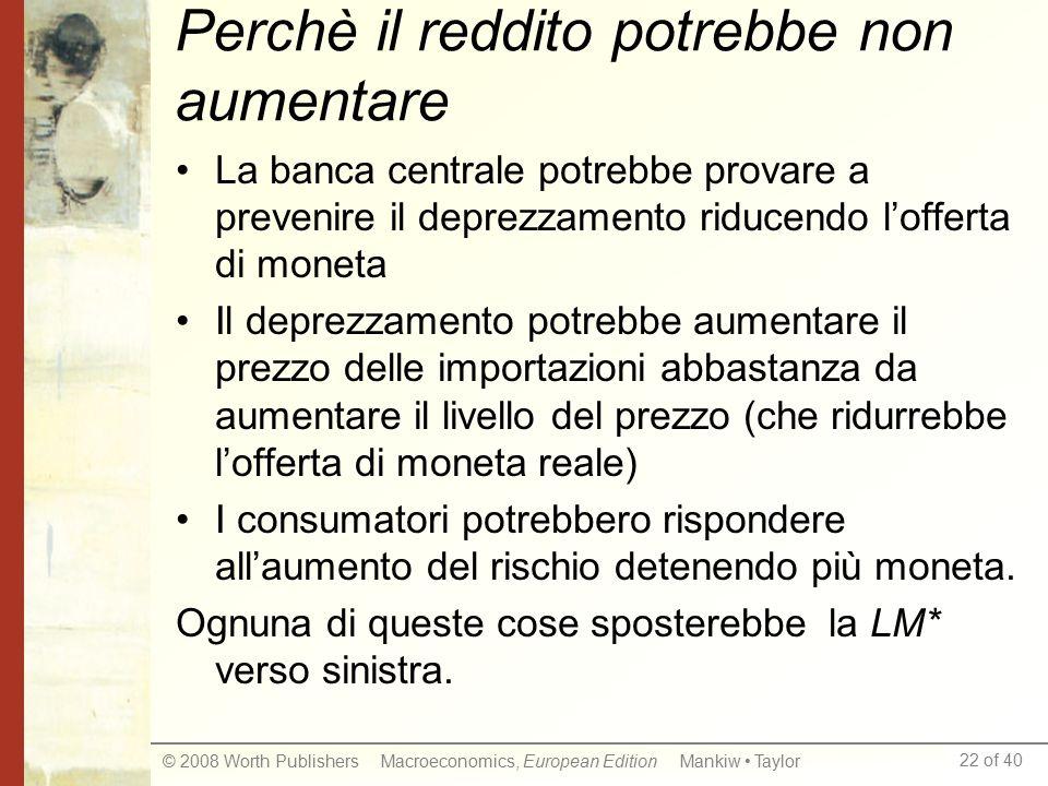 22 of 40 © 2008 Worth Publishers Macroeconomics, European Edition Mankiw Taylor Perchè il reddito potrebbe non aumentare La banca centrale potrebbe pr