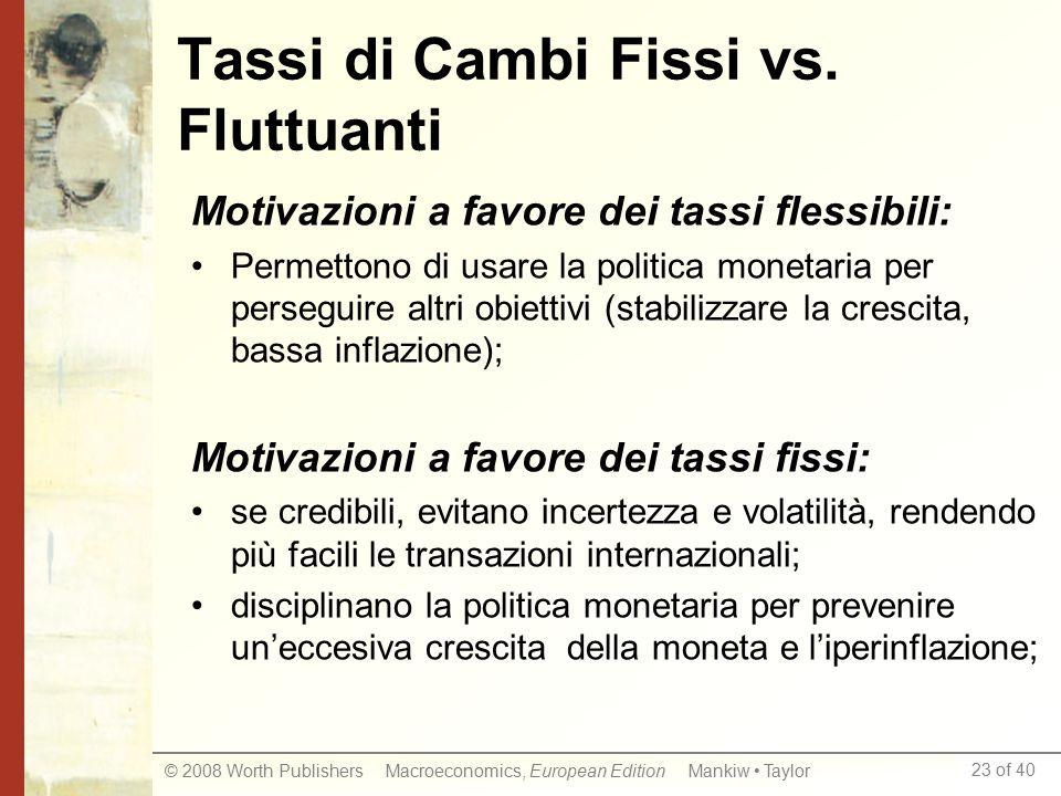 23 of 40 © 2008 Worth Publishers Macroeconomics, European Edition Mankiw Taylor Tassi di Cambi Fissi vs. Fluttuanti Motivazioni a favore dei tassi fle