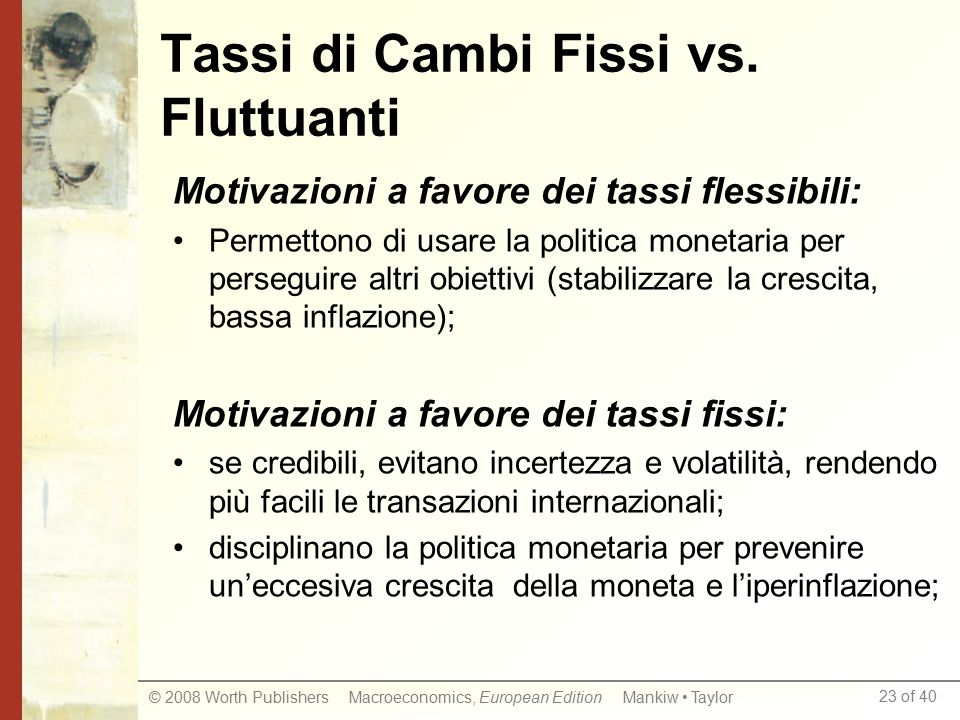 23 of 40 © 2008 Worth Publishers Macroeconomics, European Edition Mankiw Taylor Tassi di Cambi Fissi vs.