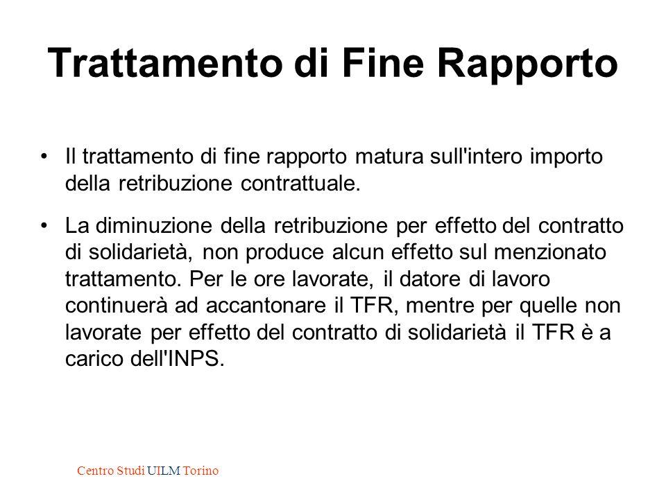 Trattamento di Fine Rapporto Il trattamento di fine rapporto matura sull'intero importo della retribuzione contrattuale. La diminuzione della retribuz