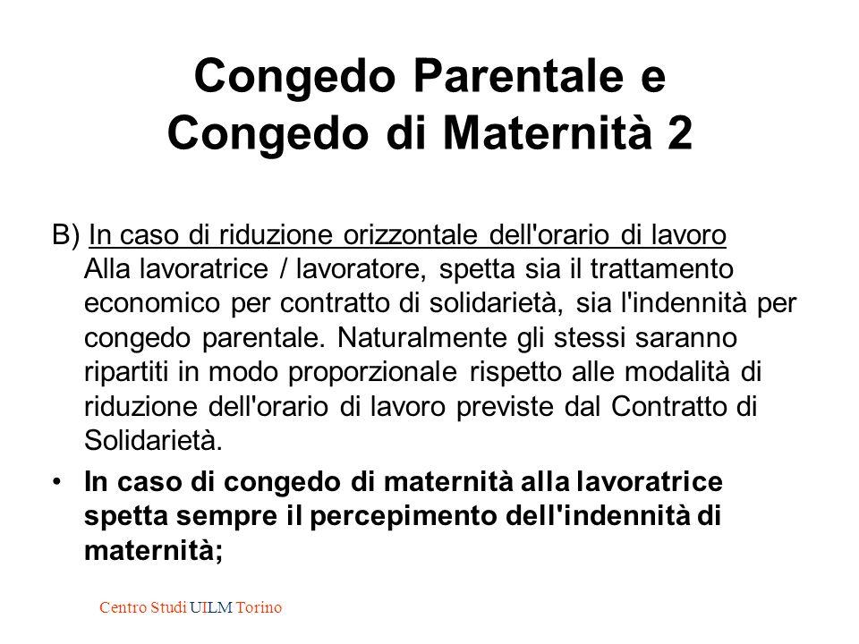 Congedo Parentale e Congedo di Maternità 2 B) In caso di riduzione orizzontale dell'orario di lavoro Alla lavoratrice / lavoratore, spetta sia il trat