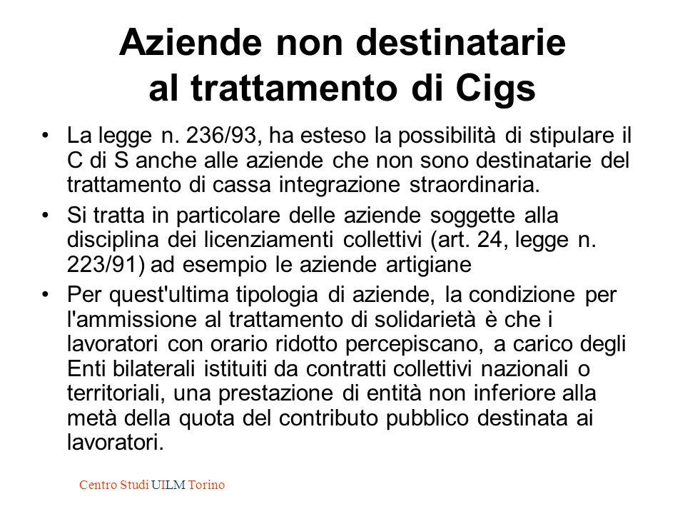 Aziende non destinatarie al trattamento di Cigs La legge n. 236/93, ha esteso la possibilità di stipulare il C di S anche alle aziende che non sono de